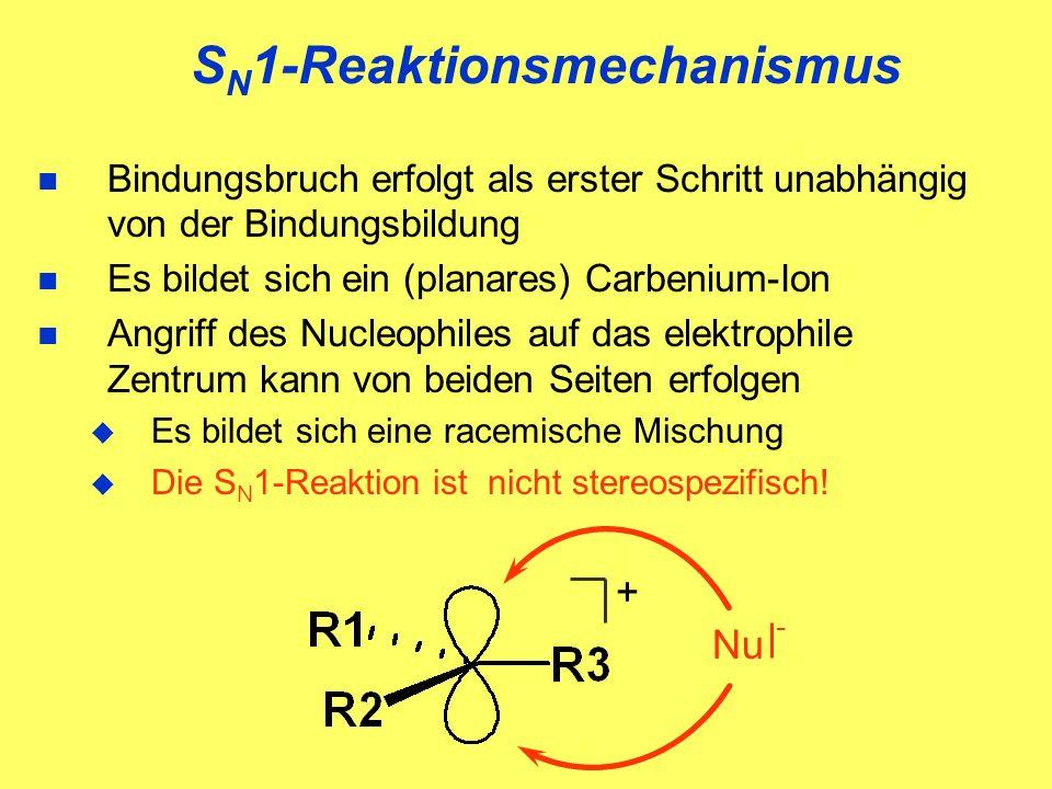 S N 1-Reaktionsmechanismus Bindungsbruch erfolgt als erster Schritt unabhängig von der Bindungsbildung Es bildet sich ein (planares) Carbenium-Ion Ang