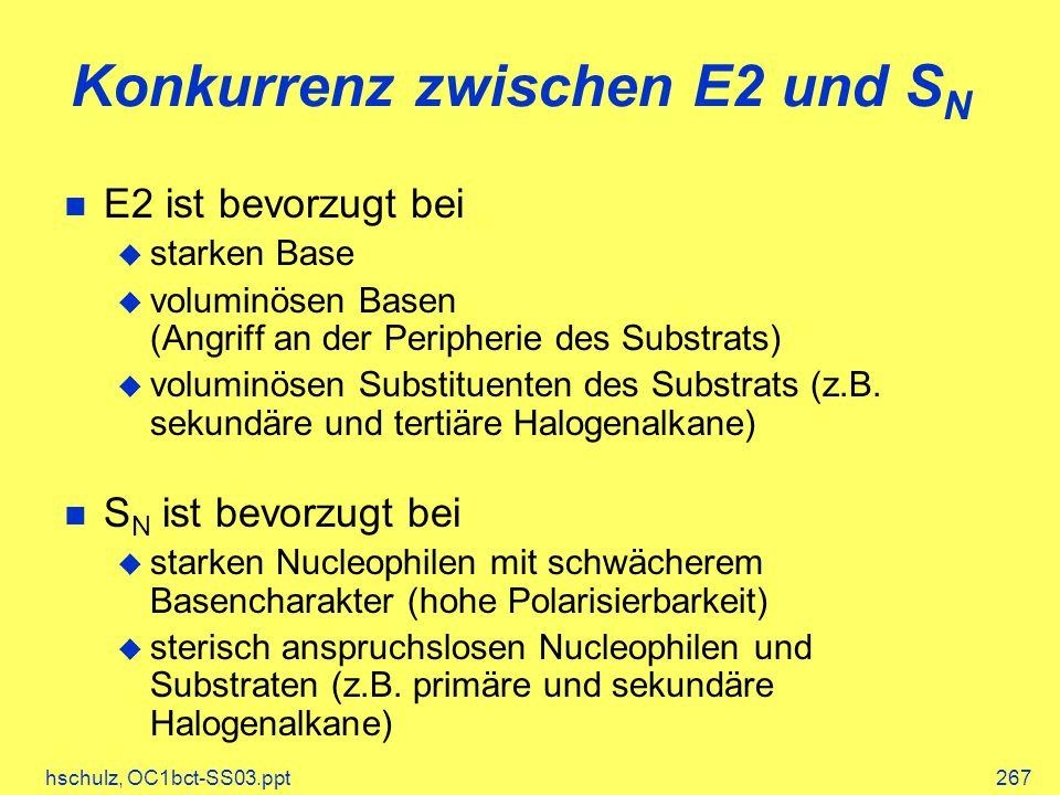 hschulz, OC1bct-SS03.ppt267 Konkurrenz zwischen E2 und S N E2 ist bevorzugt bei starken Base voluminösen Basen (Angriff an der Peripherie des Substrats) voluminösen Substituenten des Substrats (z.B.