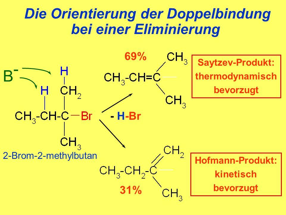31% Die Orientierung der Doppelbindung bei einer Eliminierung 69% Saytzev-Produkt: thermodynamisch bevorzugt Hofmann-Produkt: kinetisch bevorzugt B-B- - H-Br 2-Brom-2-methylbutan