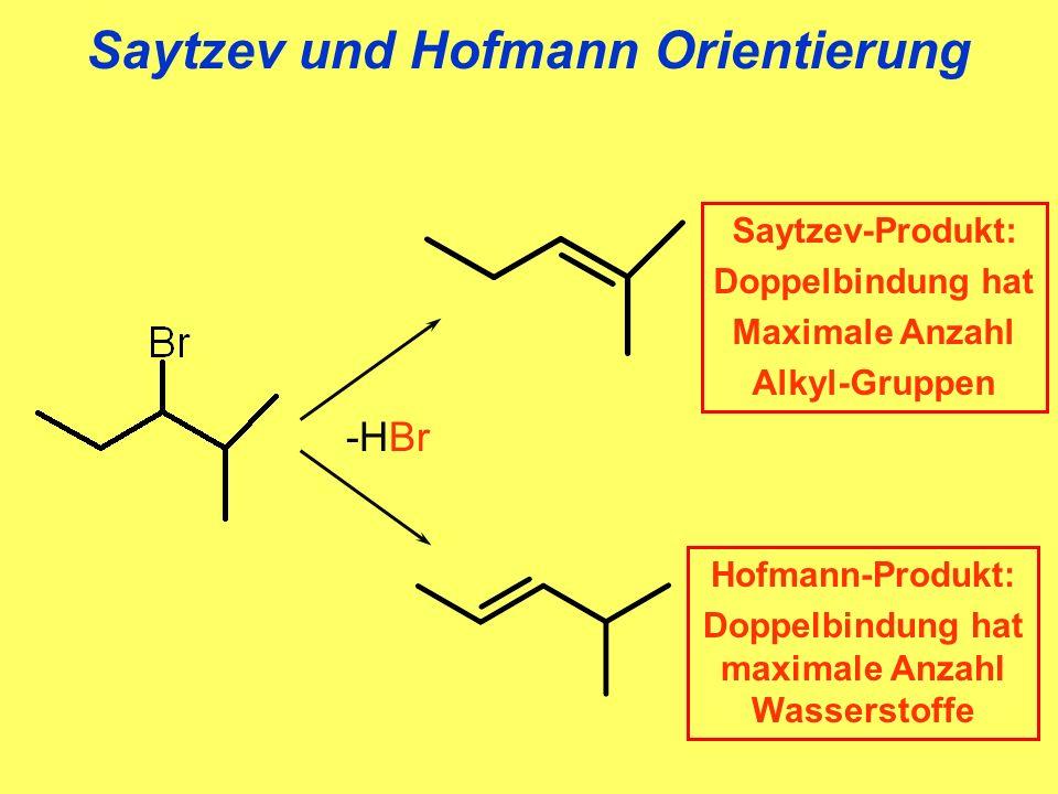 Saytzev und Hofmann Orientierung -HBr Saytzev-Produkt: Doppelbindung hat Maximale Anzahl Alkyl-Gruppen Hofmann-Produkt: Doppelbindung hat maximale Anz