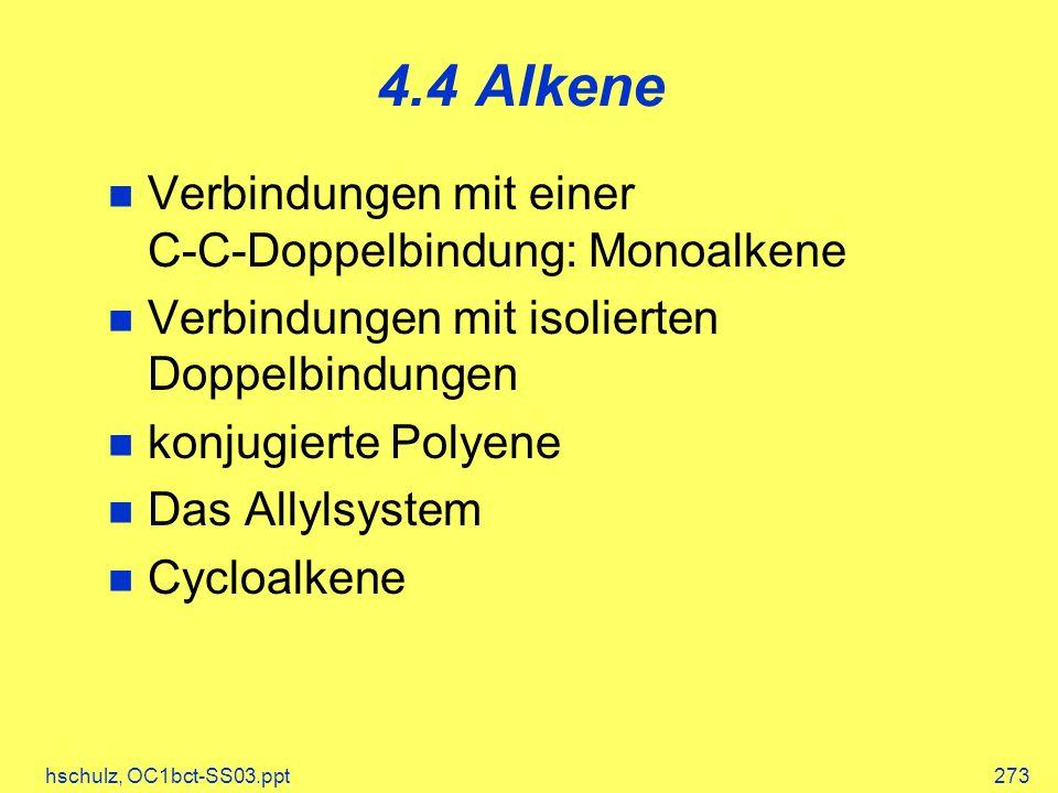 hschulz, OC1bct-SS03.ppt273 4.4 Alkene Verbindungen mit einer C-C-Doppelbindung: Monoalkene Verbindungen mit isolierten Doppelbindungen konjugierte Polyene Das Allylsystem Cycloalkene