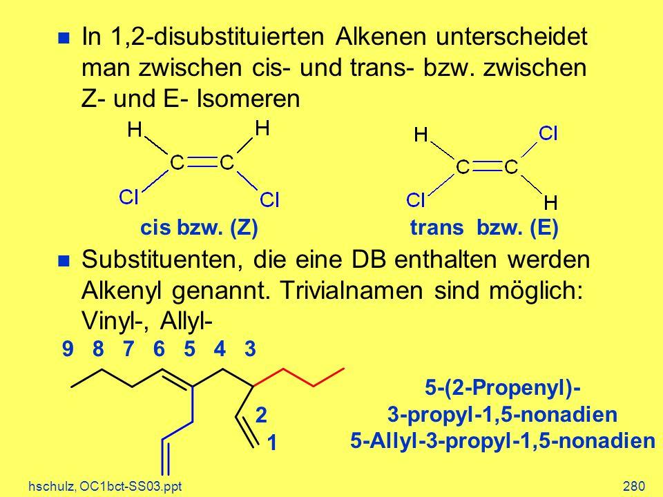 hschulz, OC1bct-SS03.ppt280 In 1,2-disubstituierten Alkenen unterscheidet man zwischen cis- und trans- bzw.