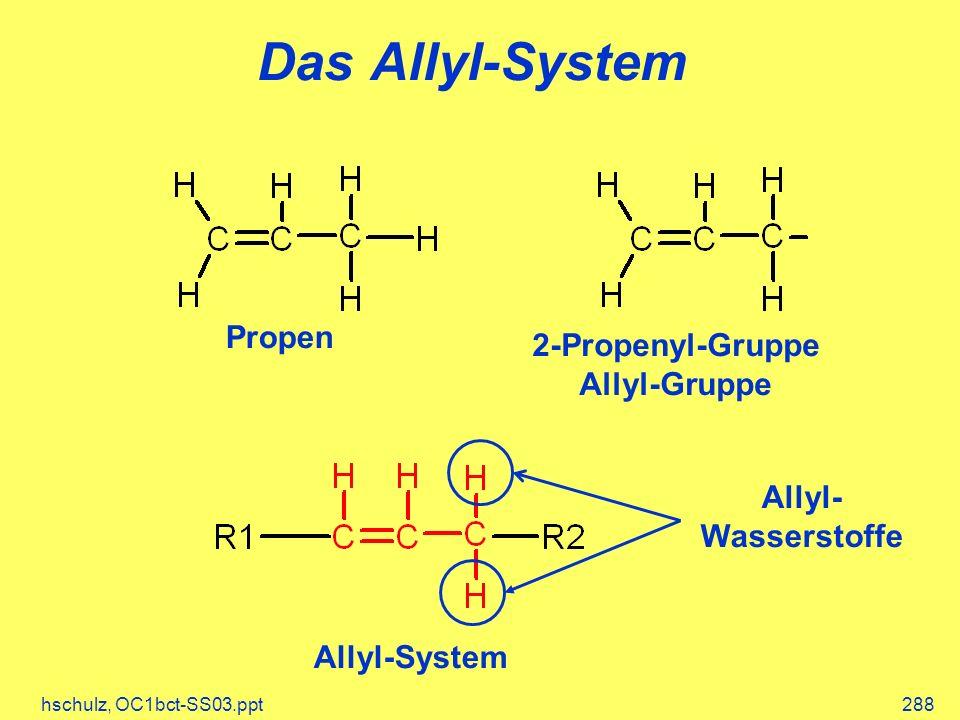 hschulz, OC1bct-SS03.ppt288 Das Allyl-System Propen 2-Propenyl-Gruppe Allyl-Gruppe Allyl-System Allyl- Wasserstoffe