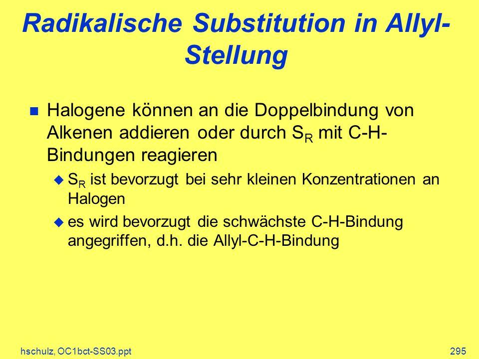 hschulz, OC1bct-SS03.ppt295 Radikalische Substitution in Allyl- Stellung Halogene können an die Doppelbindung von Alkenen addieren oder durch S R mit