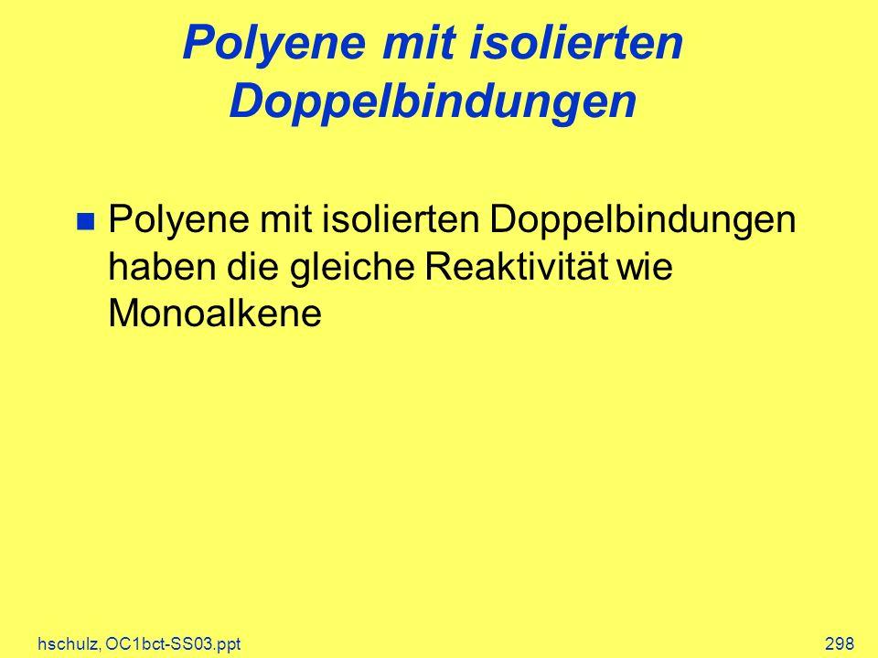 hschulz, OC1bct-SS03.ppt298 Polyene mit isolierten Doppelbindungen Polyene mit isolierten Doppelbindungen haben die gleiche Reaktivität wie Monoalkene