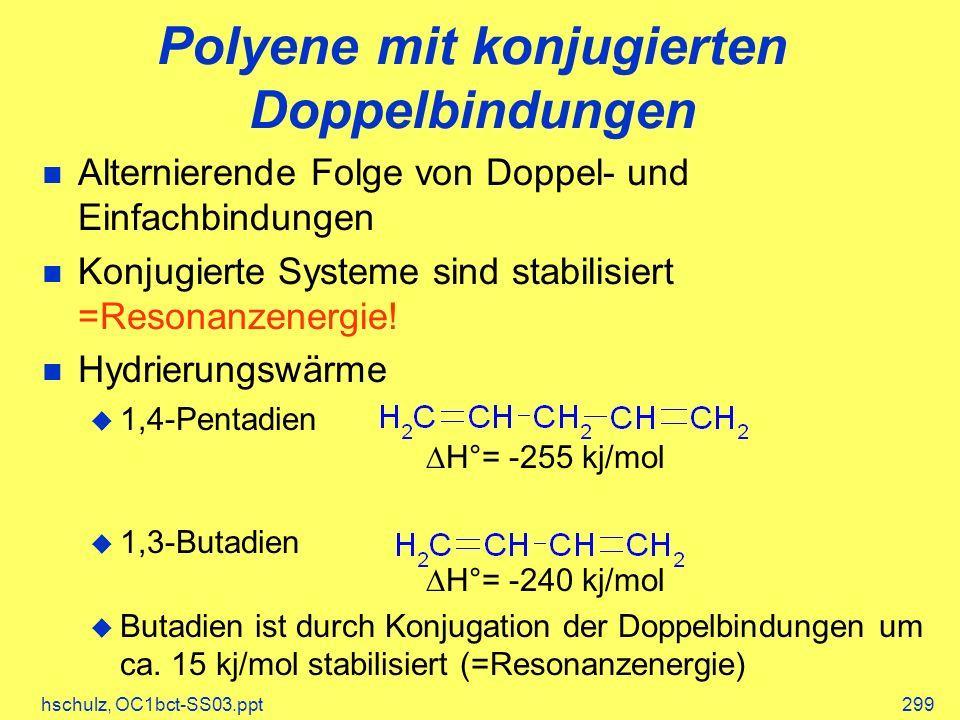hschulz, OC1bct-SS03.ppt299 Polyene mit konjugierten Doppelbindungen Alternierende Folge von Doppel- und Einfachbindungen Konjugierte Systeme sind stabilisiert =Resonanzenergie.