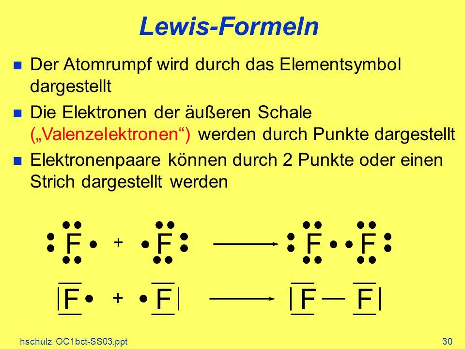 hschulz, OC1bct-SS03.ppt30 Lewis-Formeln Der Atomrumpf wird durch das Elementsymbol dargestellt Die Elektronen der äußeren Schale (Valenzelektronen) w