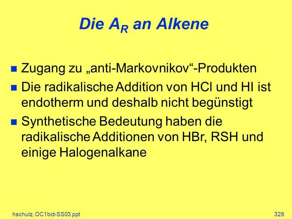 hschulz, OC1bct-SS03.ppt326 Die A R an Alkene Zugang zu anti-Markovnikov-Produkten Die radikalische Addition von HCl und HI ist endotherm und deshalb