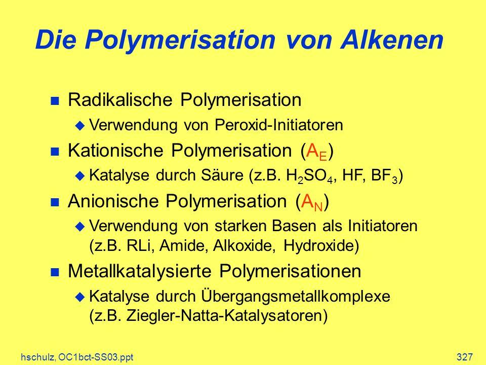 hschulz, OC1bct-SS03.ppt327 Die Polymerisation von Alkenen Radikalische Polymerisation Verwendung von Peroxid-Initiatoren Kationische Polymerisation (