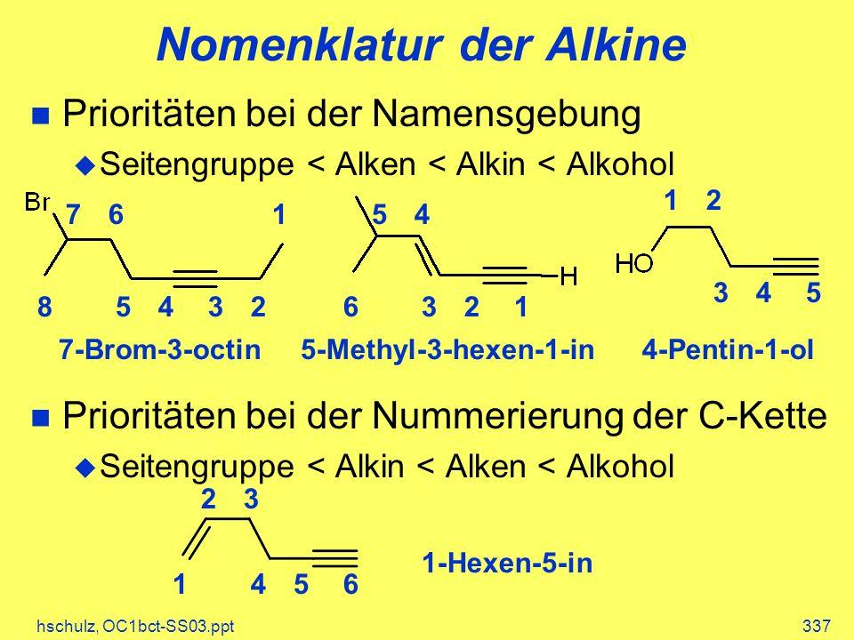 hschulz, OC1bct-SS03.ppt337 Prioritäten bei der Namensgebung Seitengruppe < Alken < Alkin < Alkohol Prioritäten bei der Nummerierung der C-Kette Seite
