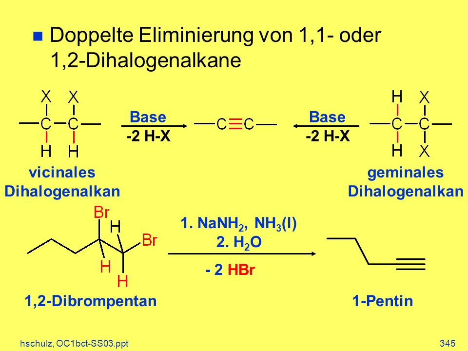 hschulz, OC1bct-SS03.ppt345 Doppelte Eliminierung von 1,1- oder 1,2-Dihalogenalkane Base -2 H-X Base -2 H-X vicinales Dihalogenalkan geminales Dihalogenalkan 1.