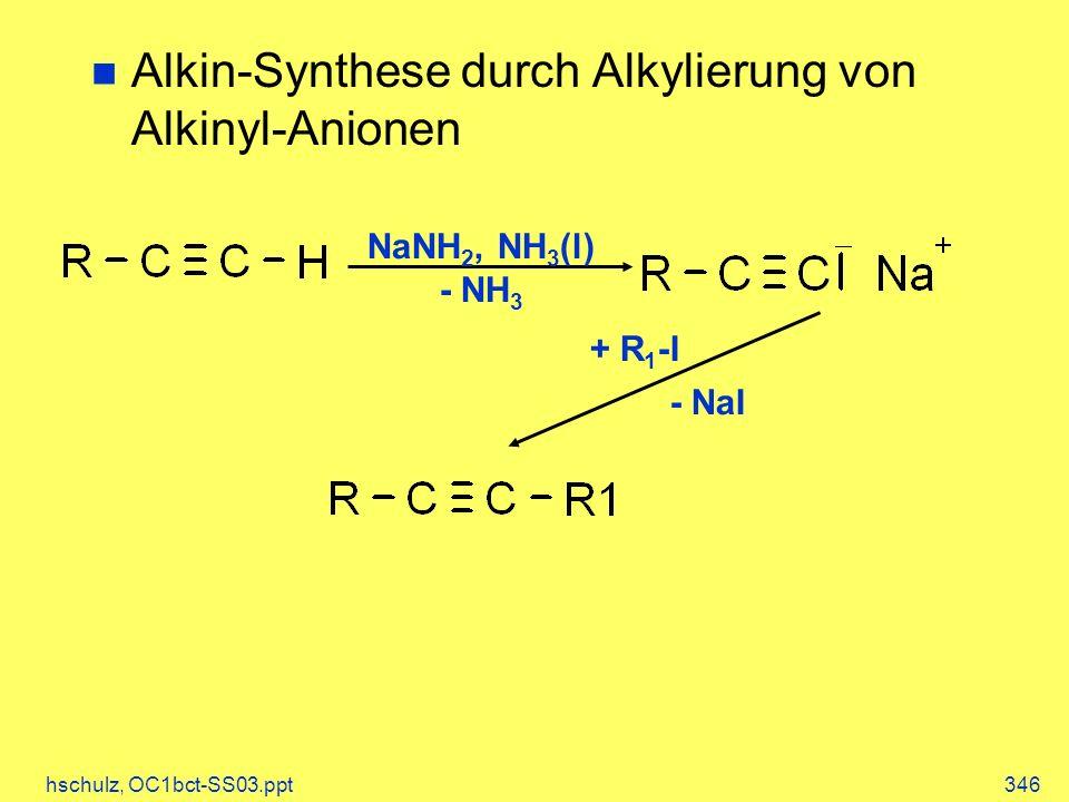 hschulz, OC1bct-SS03.ppt346 Alkin-Synthese durch Alkylierung von Alkinyl-Anionen NaNH 2, NH 3 (l) - NH 3 - NaI + R 1 -I
