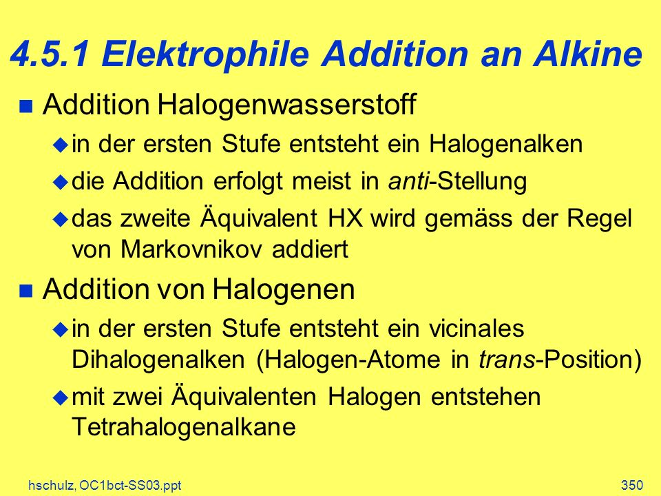 hschulz, OC1bct-SS03.ppt350 4.5.1 Elektrophile Addition an Alkine Addition Halogenwasserstoff in der ersten Stufe entsteht ein Halogenalken die Additi