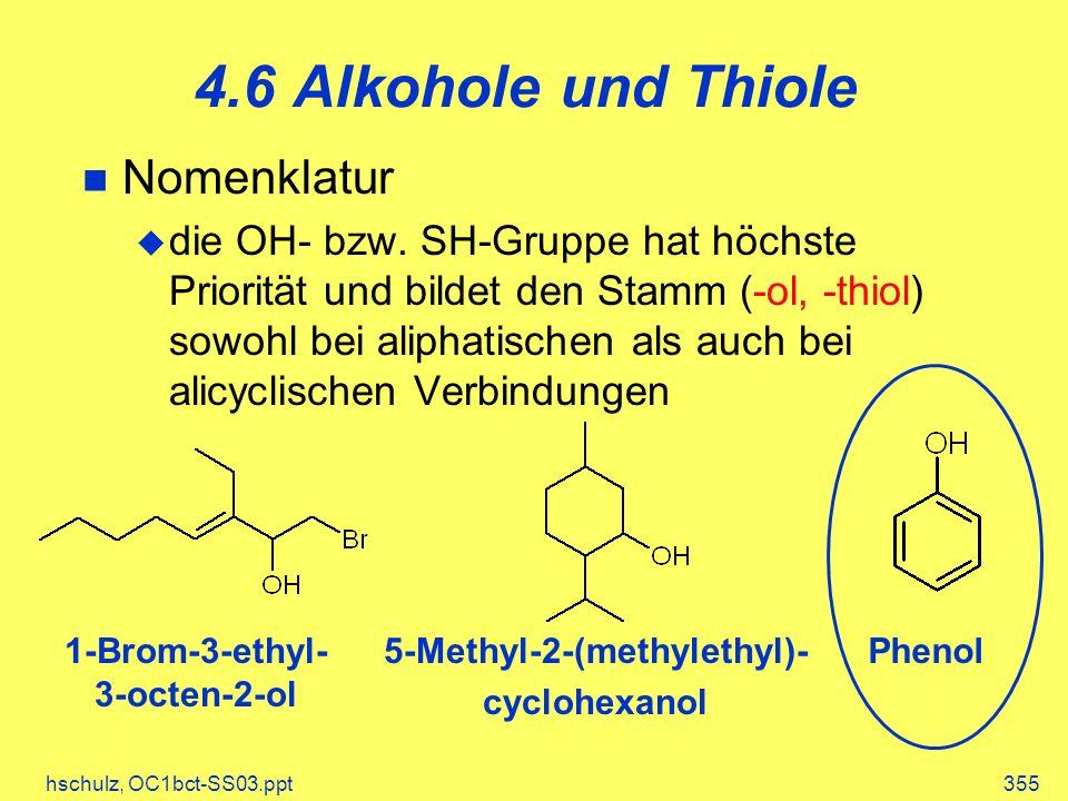 hschulz, OC1bct-SS03.ppt355 4.6 Alkohole und Thiole Nomenklatur die OH- bzw.