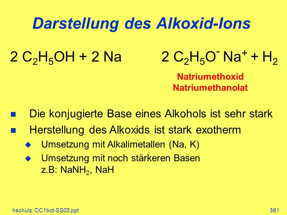 hschulz, OC1bct-SS03.ppt361 Darstellung des Alkoxid-Ions Natriumethoxid Natriumethanolat 2 C 2 H 5 OH + 2 Na 2 C 2 H 5 O - Na + + H 2 Die konjugierte