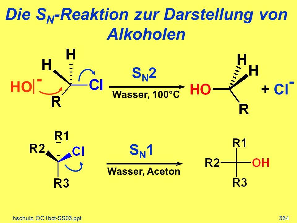 hschulz, OC1bct-SS03.ppt364 Die S N -Reaktion zur Darstellung von Alkoholen HO - SN2SN2 Wasser, 100°C + Cl - SN1SN1 Wasser, Aceton