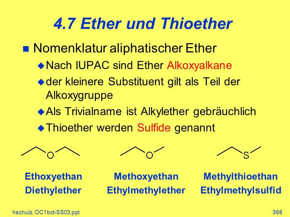 hschulz, OC1bct-SS03.ppt368 4.7 Ether und Thioether Nomenklatur aliphatischer Ether Nach IUPAC sind Ether Alkoxyalkane der kleinere Substituent gilt a