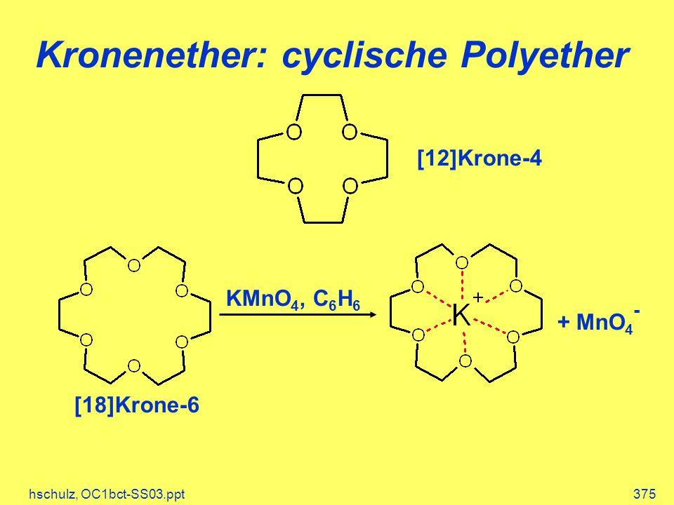 hschulz, OC1bct-SS03.ppt375 Kronenether: cyclische Polyether KMnO 4, C 6 H 6 + MnO 4 - [18]Krone-6 [12]Krone-4