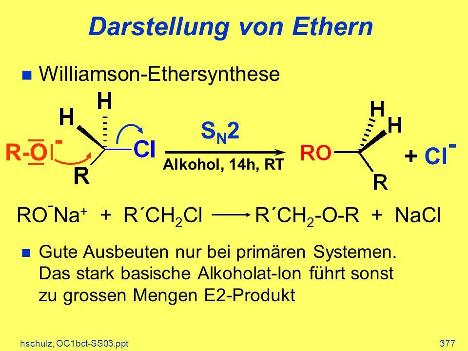 hschulz, OC1bct-SS03.ppt377 Darstellung von Ethern R-O - SN2SN2 Alkohol, 14h, RT + Cl - Williamson-Ethersynthese Gute Ausbeuten nur bei primären Systemen.