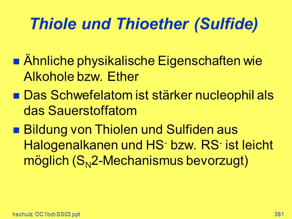 hschulz, OC1bct-SS03.ppt381 Thiole und Thioether (Sulfide) Ähnliche physikalische Eigenschaften wie Alkohole bzw. Ether Das Schwefelatom ist stärker n