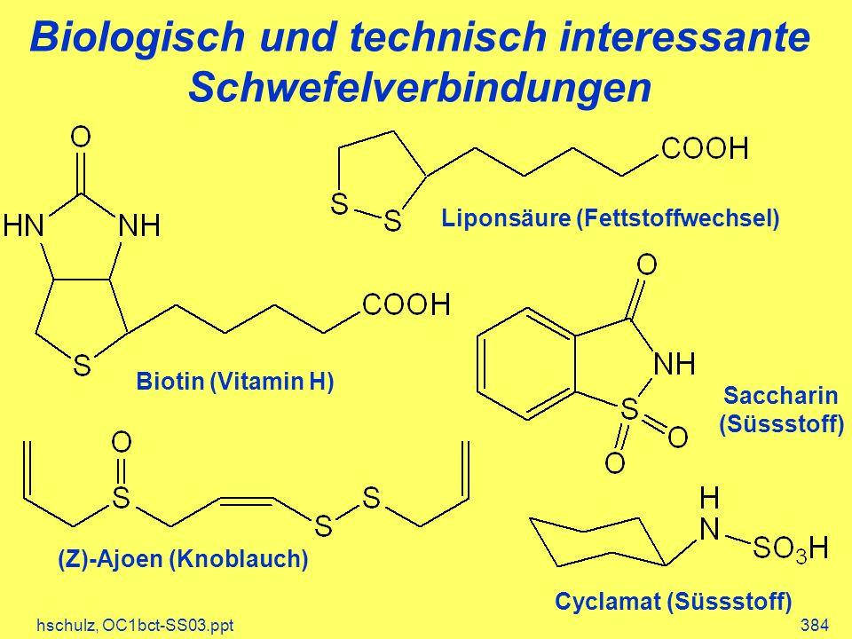 hschulz, OC1bct-SS03.ppt384 Biologisch und technisch interessante Schwefelverbindungen Biotin (Vitamin H) Liponsäure (Fettstoffwechsel) (Z)-Ajoen (Kno