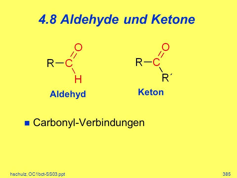 hschulz, OC1bct-SS03.ppt385 Aldehyd Keton 4.8 Aldehyde und Ketone Carbonyl-Verbindungen