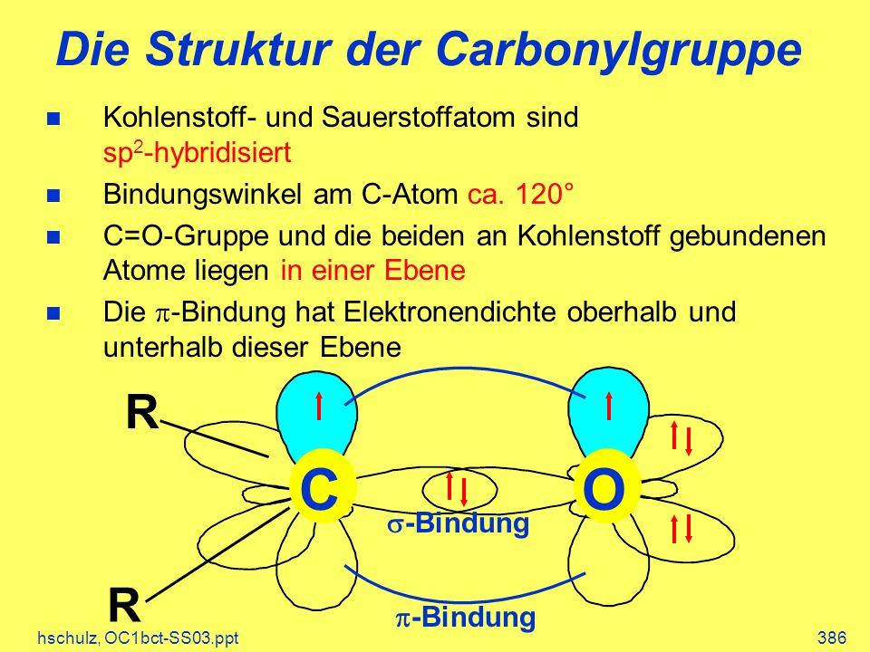 hschulz, OC1bct-SS03.ppt386 Die Struktur der Carbonylgruppe n Kohlenstoff- und Sauerstoffatom sind sp 2 -hybridisiert n Bindungswinkel am C-Atom ca. 1