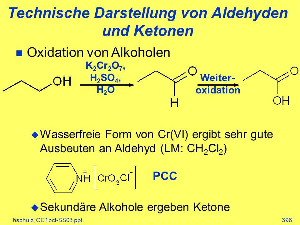 hschulz, OC1bct-SS03.ppt396 n Oxidation von Alkoholen u Wasserfreie Form von Cr(VI) ergibt sehr gute Ausbeuten an Aldehyd (LM: CH 2 Cl 2 ) u Sekundäre