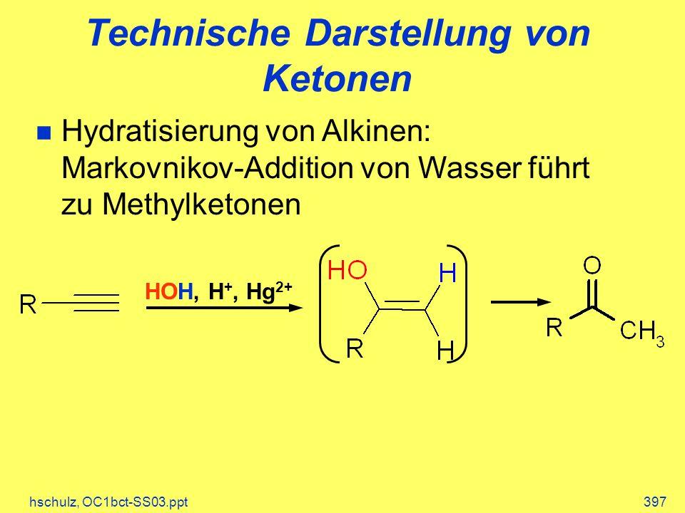 hschulz, OC1bct-SS03.ppt397 Technische Darstellung von Ketonen Hydratisierung von Alkinen: Markovnikov-Addition von Wasser führt zu Methylketonen HOH,