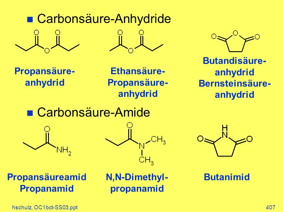 hschulz, OC1bct-SS03.ppt407 Carbonsäure-Anhydride Carbonsäure-Amide Propansäure- anhydrid Ethansäure- Propansäure- anhydrid Butandisäure- anhydrid Ber