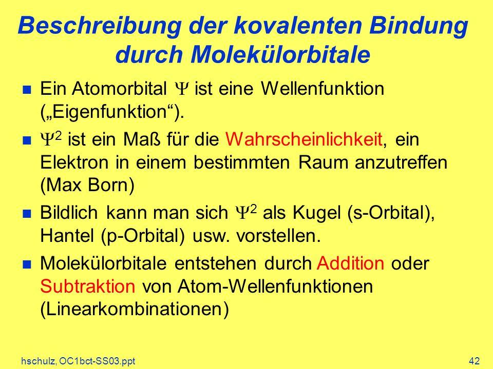 hschulz, OC1bct-SS03.ppt42 Beschreibung der kovalenten Bindung durch Molekülorbitale Ein Atomorbital ist eine Wellenfunktion (Eigenfunktion). 2 ist ei