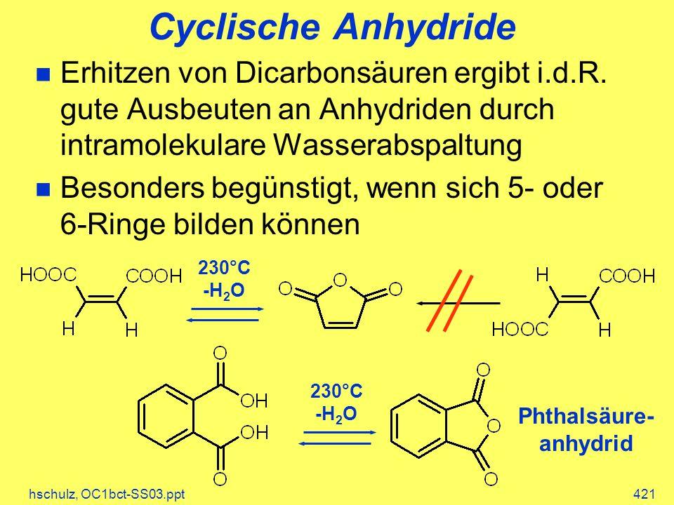 hschulz, OC1bct-SS03.ppt421 Cyclische Anhydride Erhitzen von Dicarbonsäuren ergibt i.d.R. gute Ausbeuten an Anhydriden durch intramolekulare Wasserabs