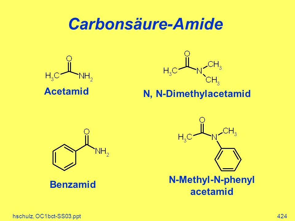 hschulz, OC1bct-SS03.ppt424 Carbonsäure-Amide Acetamid Benzamid N-Methyl-N-phenyl acetamid N, N-Dimethylacetamid