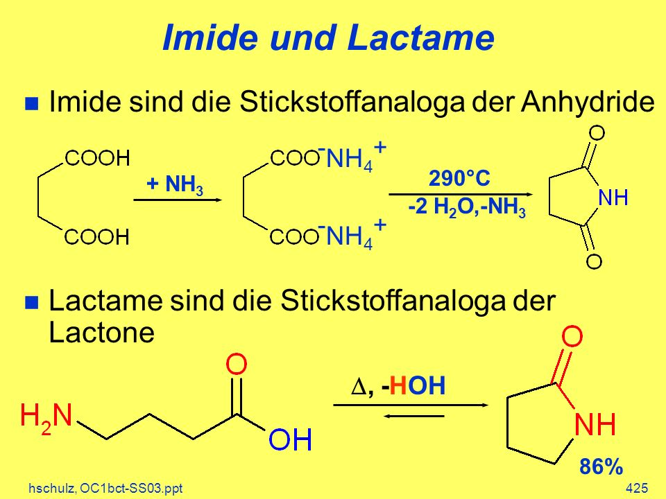 hschulz, OC1bct-SS03.ppt425 Imide und Lactame Imide sind die Stickstoffanaloga der Anhydride Lactame sind die Stickstoffanaloga der Lactone - NH 4 + + NH 3 -2 H 2 O,-NH 3 290°C, -HOH 86%