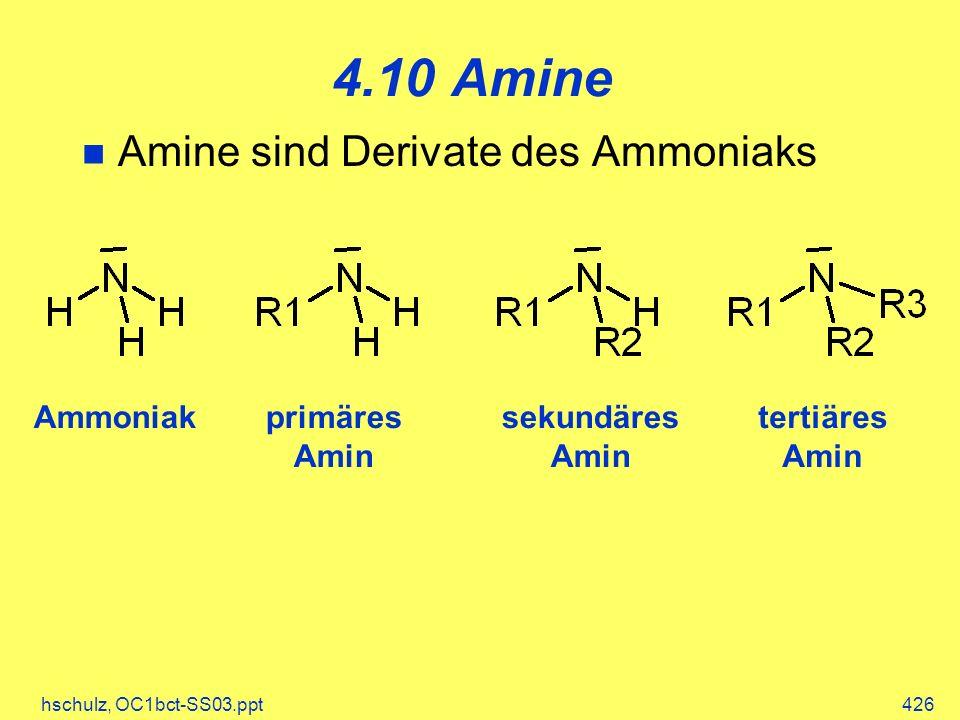 hschulz, OC1bct-SS03.ppt426 4.10 Amine Amine sind Derivate des Ammoniaks Ammoniakprimäres Amin sekundäres Amin tertiäres Amin