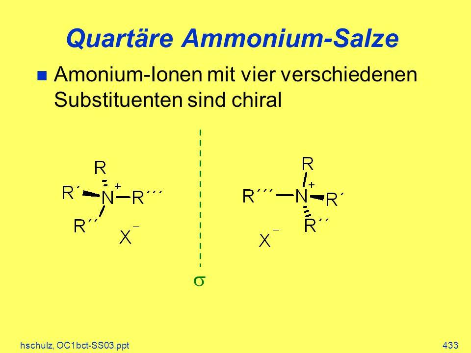 hschulz, OC1bct-SS03.ppt433 Quartäre Ammonium-Salze Amonium-Ionen mit vier verschiedenen Substituenten sind chiral