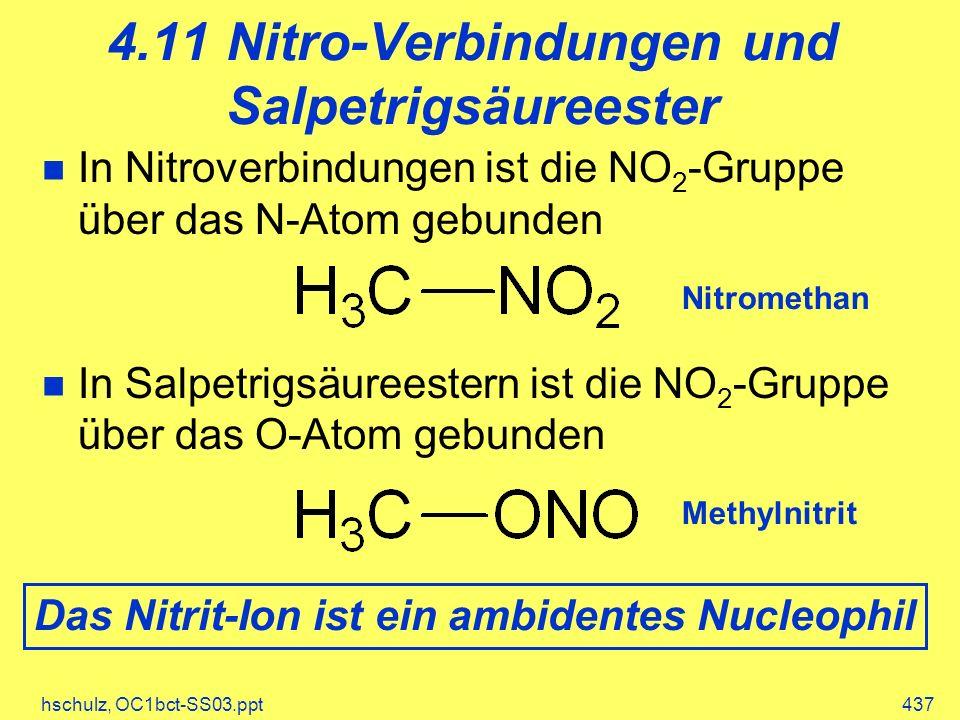 hschulz, OC1bct-SS03.ppt437 4.11 Nitro-Verbindungen und Salpetrigsäureester In Nitroverbindungen ist die NO 2 -Gruppe über das N-Atom gebunden In Salpetrigsäureestern ist die NO 2 -Gruppe über das O-Atom gebunden Nitromethan Methylnitrit Das Nitrit-Ion ist ein ambidentes Nucleophil