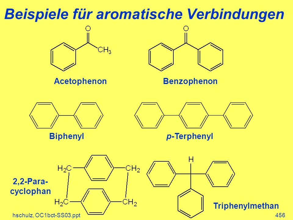 hschulz, OC1bct-SS03.ppt456 Beispiele für aromatische Verbindungen Biphenyl Triphenylmethan 2,2-Para- cyclophan Acetophenon p-Terphenyl Benzophenon