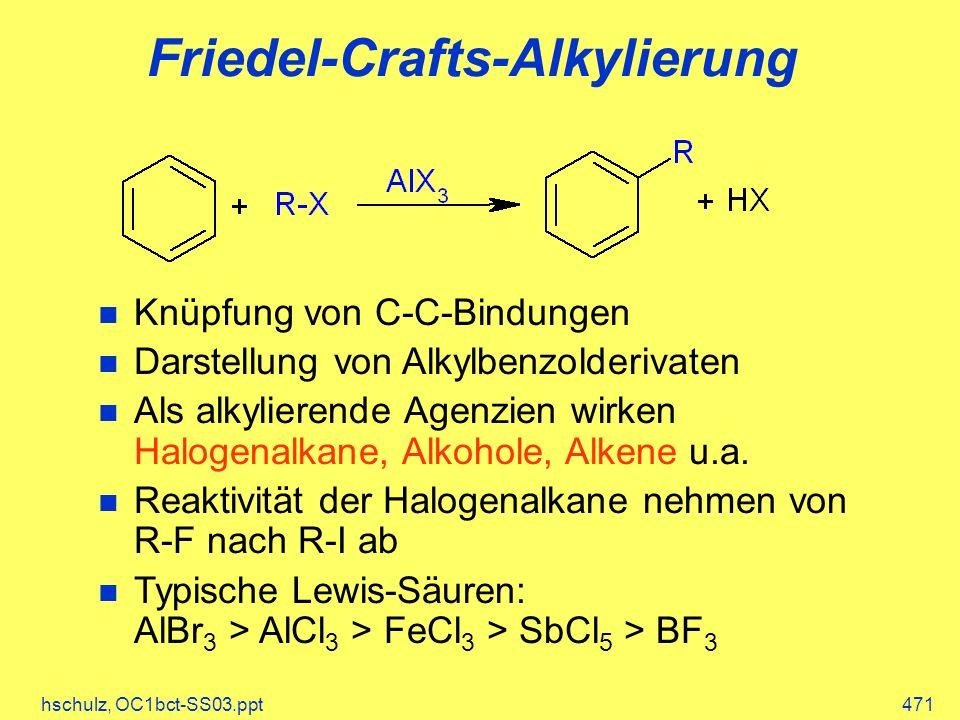 hschulz, OC1bct-SS03.ppt471 Friedel-Crafts-Alkylierung Knüpfung von C-C-Bindungen Darstellung von Alkylbenzolderivaten Als alkylierende Agenzien wirken Halogenalkane, Alkohole, Alkene u.a.