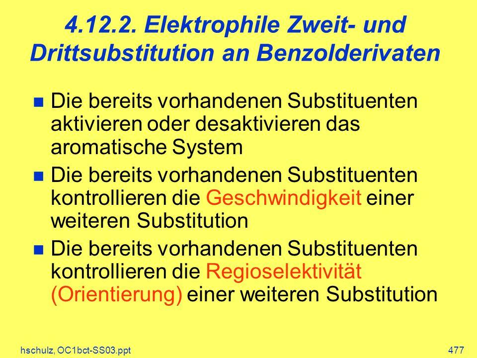 hschulz, OC1bct-SS03.ppt477 4.12.2. Elektrophile Zweit- und Drittsubstitution an Benzolderivaten Die bereits vorhandenen Substituenten aktivieren oder