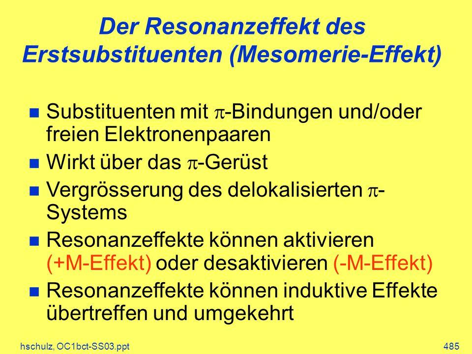 hschulz, OC1bct-SS03.ppt485 Der Resonanzeffekt des Erstsubstituenten (Mesomerie-Effekt) Substituenten mit -Bindungen und/oder freien Elektronenpaaren