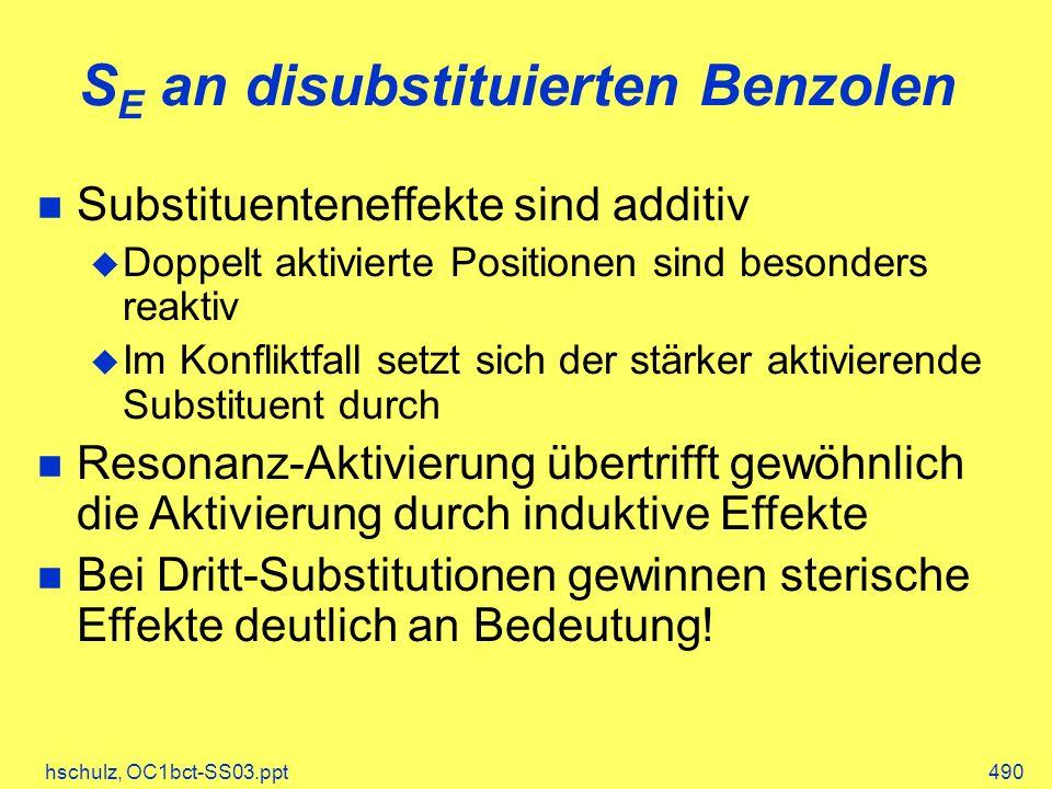 hschulz, OC1bct-SS03.ppt490 S E an disubstituierten Benzolen Substituenteneffekte sind additiv Doppelt aktivierte Positionen sind besonders reaktiv Im