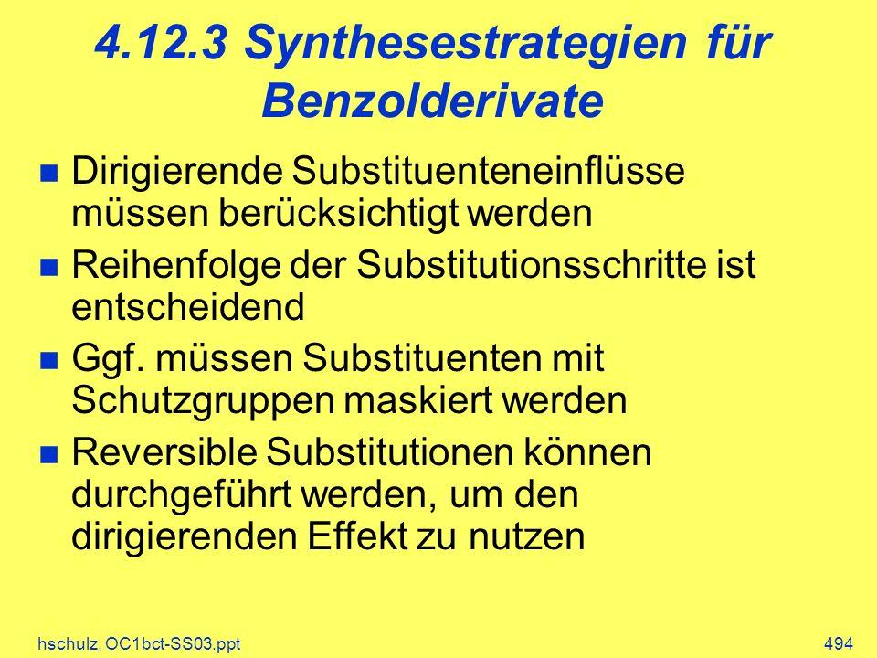 hschulz, OC1bct-SS03.ppt494 4.12.3 Synthesestrategien für Benzolderivate Dirigierende Substituenteneinflüsse müssen berücksichtigt werden Reihenfolge der Substitutionsschritte ist entscheidend Ggf.