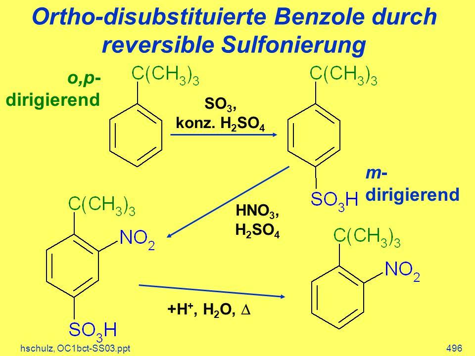 hschulz, OC1bct-SS03.ppt496 Ortho-disubstituierte Benzole durch reversible Sulfonierung o,p- dirigierend m- dirigierend SO 3, konz.