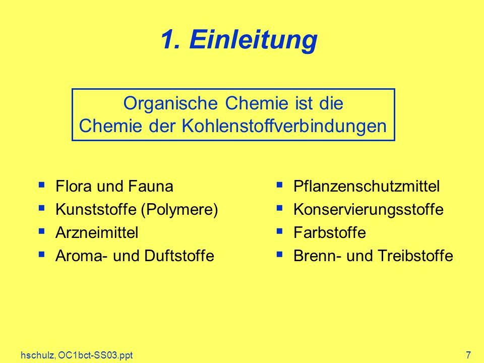 hschulz, OC1bct-SS03.ppt7 1. Einleitung Flora und Fauna Kunststoffe (Polymere) Arzneimittel Aroma- und Duftstoffe Pflanzenschutzmittel Konservierungss