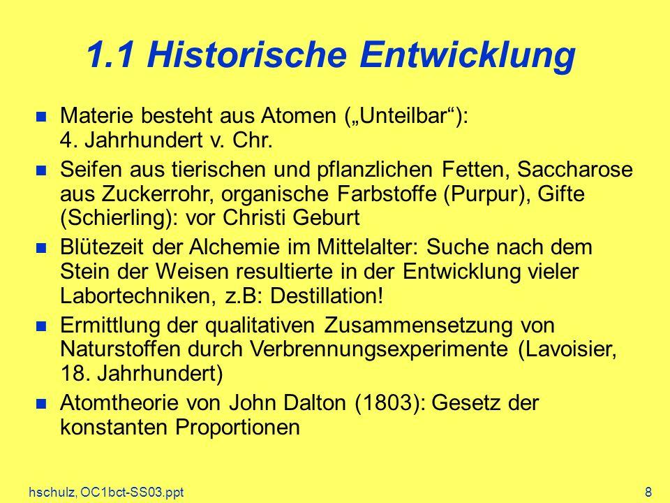 hschulz, OC1bct-SS03.ppt8 1.1 Historische Entwicklung Materie besteht aus Atomen (Unteilbar): 4. Jahrhundert v. Chr. Seifen aus tierischen und pflanzl
