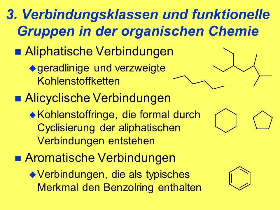 3. Verbindungsklassen und funktionelle Gruppen in der organischen Chemie Aliphatische Verbindungen geradlinige und verzweigte Kohlenstoffketten Alicyc