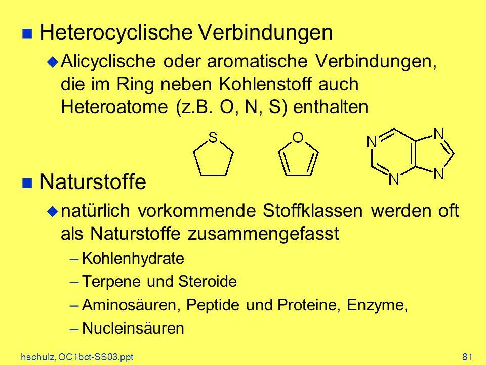 hschulz, OC1bct-SS03.ppt81 Heterocyclische Verbindungen Alicyclische oder aromatische Verbindungen, die im Ring neben Kohlenstoff auch Heteroatome (z.B.