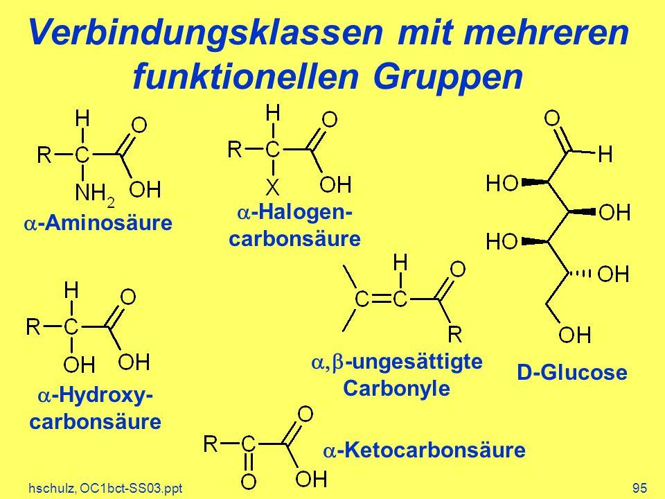 hschulz, OC1bct-SS03.ppt95 Verbindungsklassen mit mehreren funktionellen Gruppen -Aminosäure -Hydroxy- carbonsäure -Ketocarbonsäure -Halogen- carbonsäure -ungesättigte Carbonyle D-Glucose