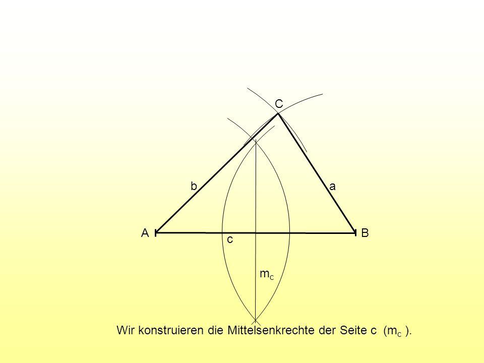 Wir konstruieren die Mittelsenkrechte der Seite c (m c ). A B C c ab mcmc